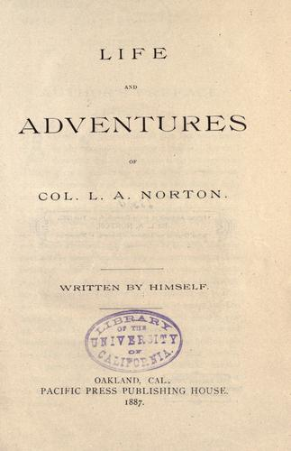 Life and adventures of Col. L.A. Norton by L. A. Norton