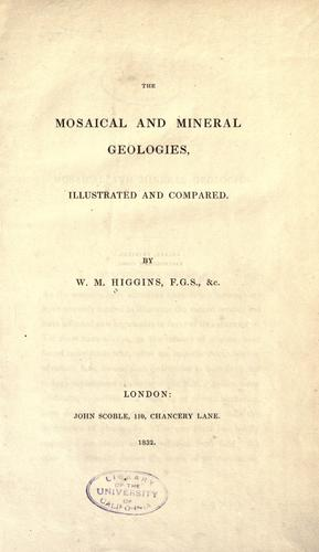 The Mosaical and mineral geologies, illustrated and compared by W. Mullinger Higgins