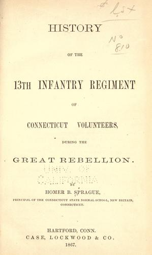History of the 13th Infantry Regiment of Connecticut Volunteers, during the Great Rebellion