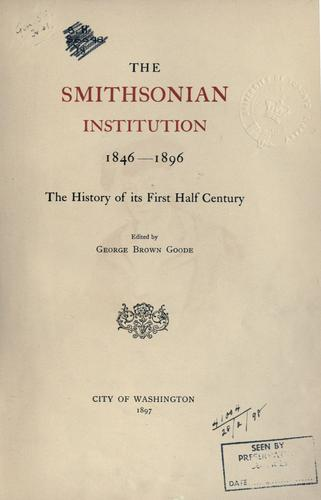 The Smithsonian Institution, 1846-1896 by Smithsonian Institution