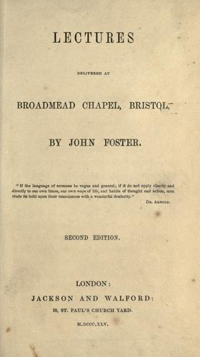 Lectures delivered at Broadmead Chapel, Bristol by John Foster