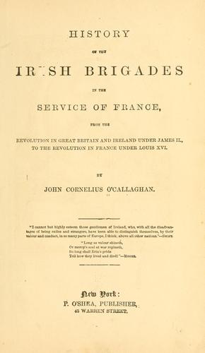 History of the Irish brigades in the service of France by John Cornelius O'Callaghan
