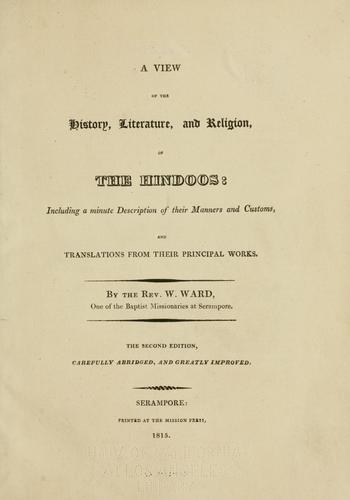 A view of the history, literature, and religion of the Hindoos: including a minute description of their manners and customs, and translations from their principal works .. by Ward, William