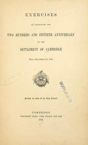 Exercises in celebrating the two hundred and fiftieth anniversary of the settlement of Cambridge, held December 28, 1880 by Cambridge (Mass.)