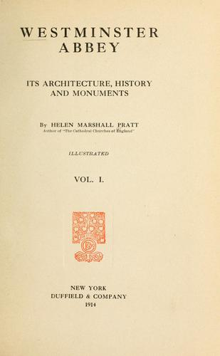 Westminster abbey, its architecture, history and monuments by Helen Marshall Pratt