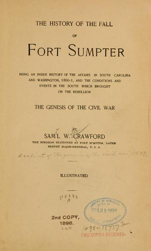 The history of the fall of Fort Sumpter by Crawford, Samuel Wylie