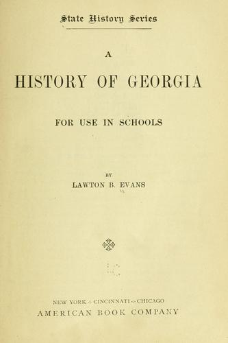 A history of Georgia for use in schools by Lawton B. Evans