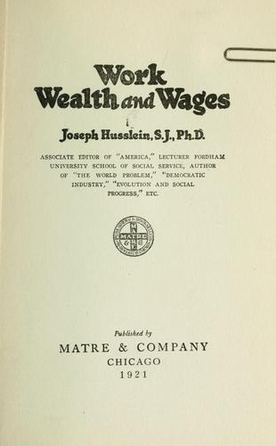 Work, wealth and wages by Husslein, Joseph Casper
