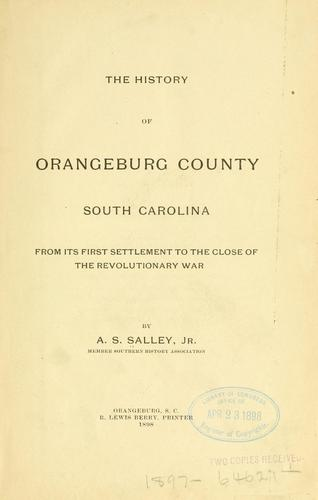 The history of Orangeburg County, South Carolina by A. S. Salley