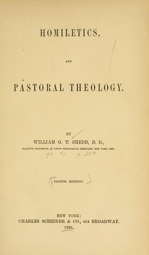 Homiletics and pastoral theology by Shedd, William Greenough Thayer