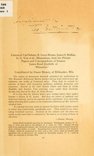 Letters of Carl Schurz, B. Gratz Brown, James S. Rollins, G. G. Vest, et al., Missourians, from the private papers and correspondence of Senator James Rood doolittle of Wisconsin by James R. Doolittle