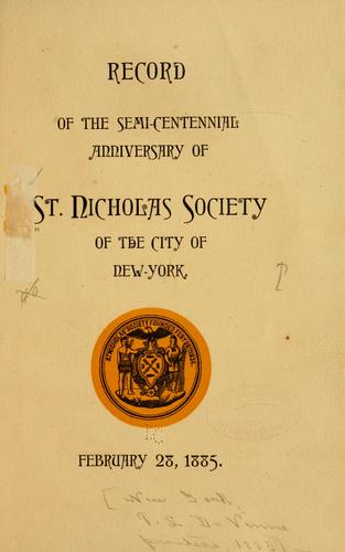 Record of the semi-centennial anniversary of St. Nicholas Society of the City of New-York, February 28, 1885 by Saint Nicholas Society of the City of New York.