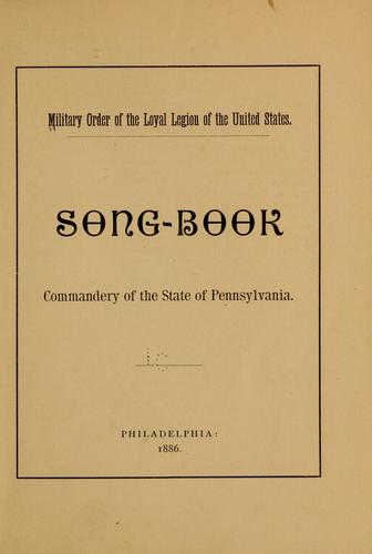 Song book, Commandery of the states of Pennsylvania by Military Order of the Loyal Legion of the United States. Pennsylvania Commandery