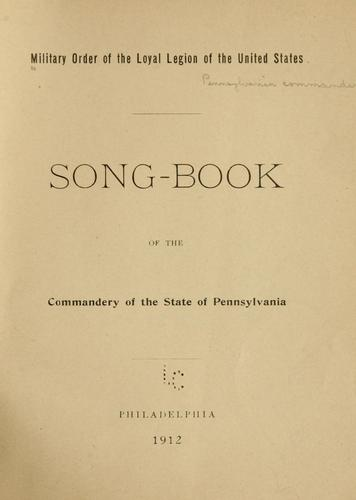 Song-book of the Commandery of the state of Pennsylvania by Military Order of the Loyal Legion of the United States. Pennsylvania Commandery