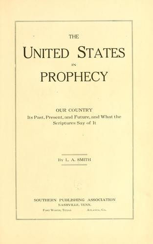 The United States in prophecy by Leon Albert Smith