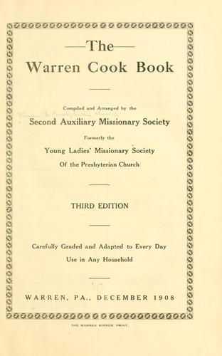 The Warren cook book, comp. and arranged by the Second auxiliary missionary society, formerly the Young ladies' missionary society of the Presbyterian church by Warren, Pa. Presbyterian church. Second auxiliary missionary society