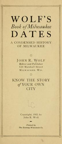 Wolf's book of Milwaukee dates by John Richardson Wolf