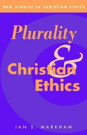 Plurality and Christian ethics by Ian S. Markham