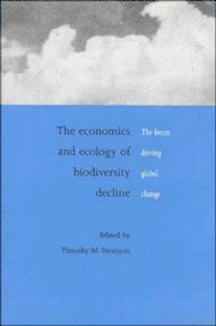 The Economics and Ecology of Biodiversity Decline by Timothy M. Swanson