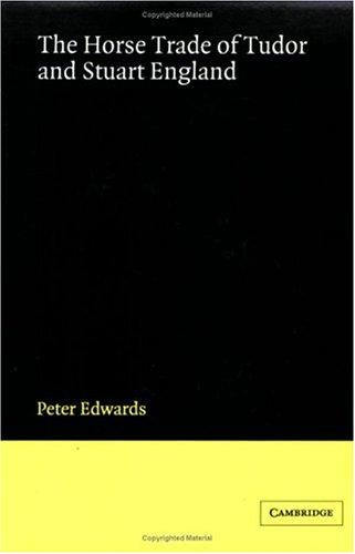 The horse trade of Tudor and Stuart England by Peter Roger Edwards