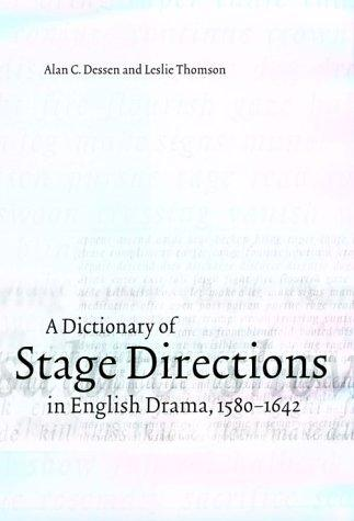 A dictionary of stage directions in English drama, 1580-1642 by Alan C. Dessen