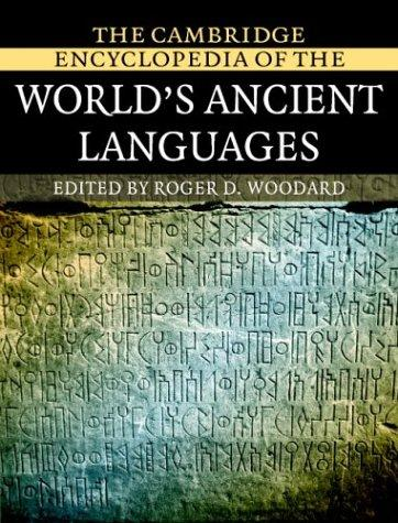 The Cambridge encyclopedia of the world's ancient languages by edited by Roger D. Woodard.