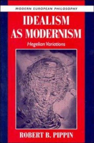 Idealism as modernism by Robert B. Pippin