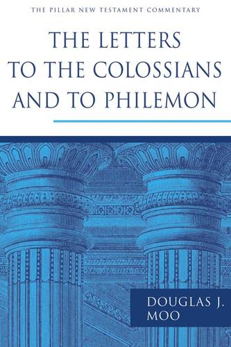 Letters to the Colossians and to Philemon, The (Pillar NTC) by Moo, Douglas J.