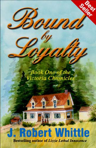 Bound by Loyalty (Victoria Chronicles, Book 1) by J. Robert Whittle