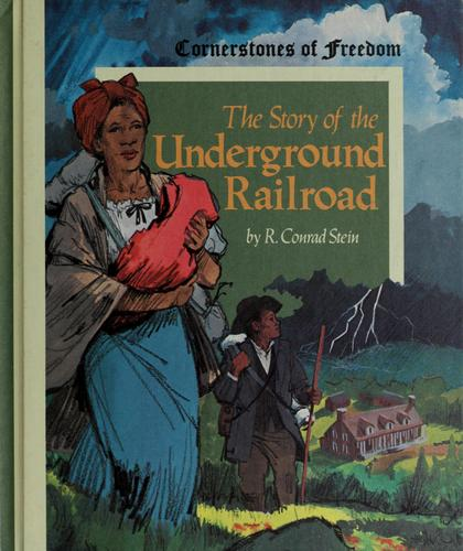 The story of the underground railroad by R. Conrad Stein