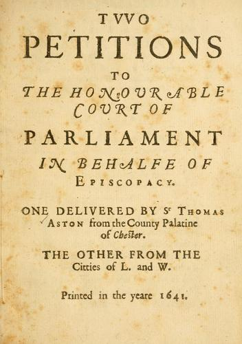 Two petitions to the honorable court of parliament in behalfe of episcopacy by Aston, Thomas Sir