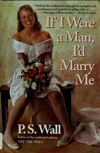 If I were a man, I'd marry me by P. S. Wall