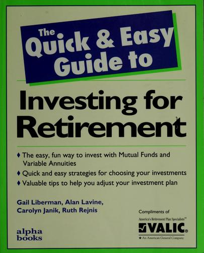 The quick & easy guide to investing for retirement by Gail Liberman