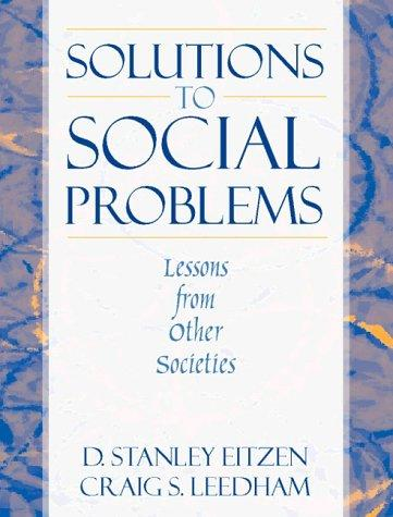Solutions to social problems by D. Stanley Eitzen, Craig S. Leedham