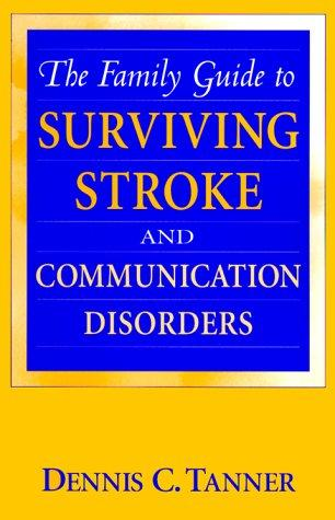 The family guide to surviving stroke and communication disorders