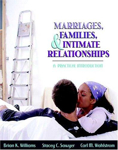 Marriages, families, and intimate relationships by Brian K. Williams, Stacey C. Sawyer, Carl M. Wahlstrom