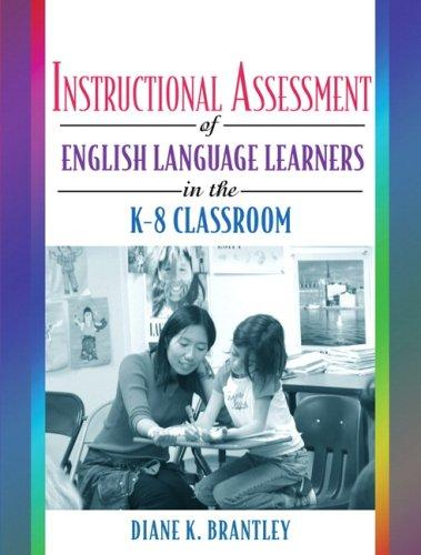 Instructional Assessment of ELLs in the K-8 Classroom by Diane K. Brantley