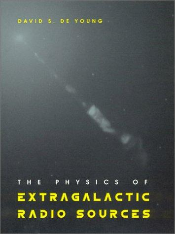 The Physics of Extragalactic Radio Sources by David S. De Young