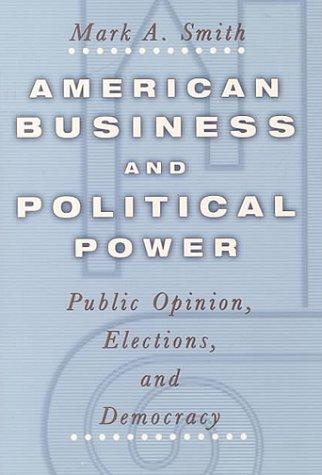 American Business and Political Power by Mark A. Smith