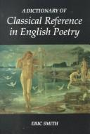 A dictionary of classical reference in English poetry by Eric Smith