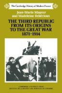 The Third Republic from its origins to the Great War, 1871-1914 by Jean Marie Mayeur, Madeleine Rebérioux
