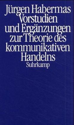 Vorstudien und Ergänzungen zur Theorie des kommunikativen Handelns