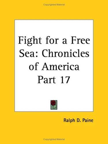 Fight for a Free Sea by Ralph Delahaye Paine