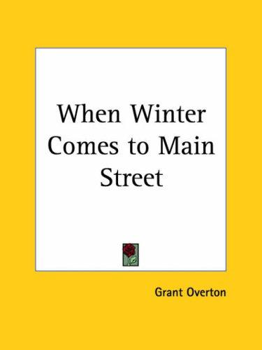 When Winter Comes to Main Street by Grant M. Overton