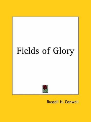 Fields of Glory by Russell Herman Conwell