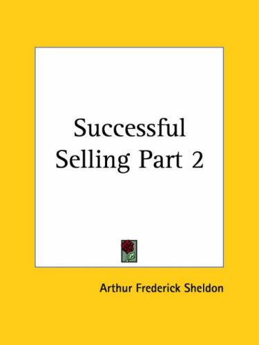 Successful Selling, Part 2 by Arthur Frederick Sheldon