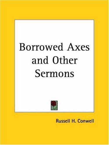Borrowed Axes and Other Sermons by Russell Herman Conwell