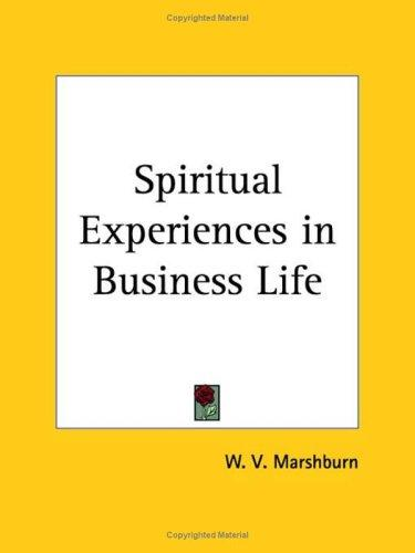 Spiritual Experiences in Business Life by W. V. Marshburn