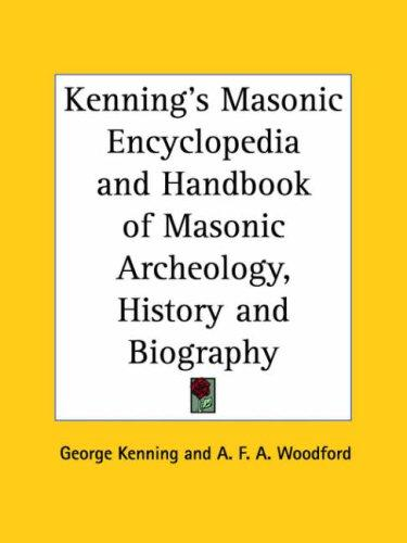 Kenning's Masonic Encyclopedia and Handbook of Masonic Archeology, History and Biography by George Kenning