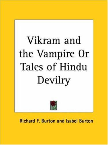 Vikram and the Vampire or Tales of Hindu Devilry by Burton, Richard Sir